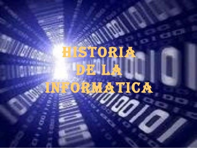 HISTORIA    DE LAINFORMATICA