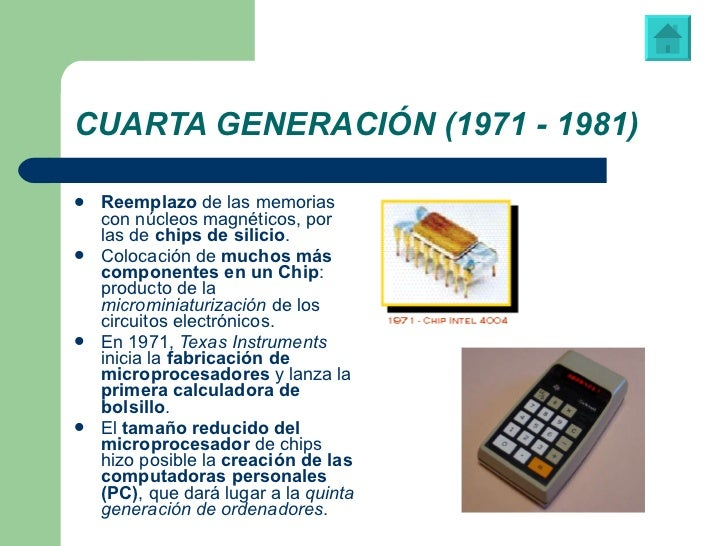 CUARTA GENERACIÓN (1971 - 1981) <ul><li>Reemplazo  de las memorias con núcleos magnéticos, por las de  chips de silicio . ...