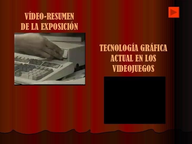 VÍDEO-RESUMEN DE LA EXPOSICIÓN TECNOLOGÍA GRÁFICA ACTUAL EN LOS VIDEOJUEGOS