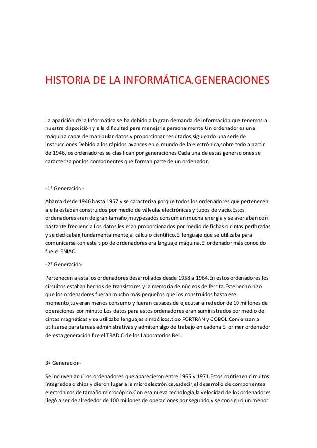 HISTORIA DE LA INFORMÁTICA.GENERACIONESLa aparición de la Informática se ha debido a la gran demanda de información que te...