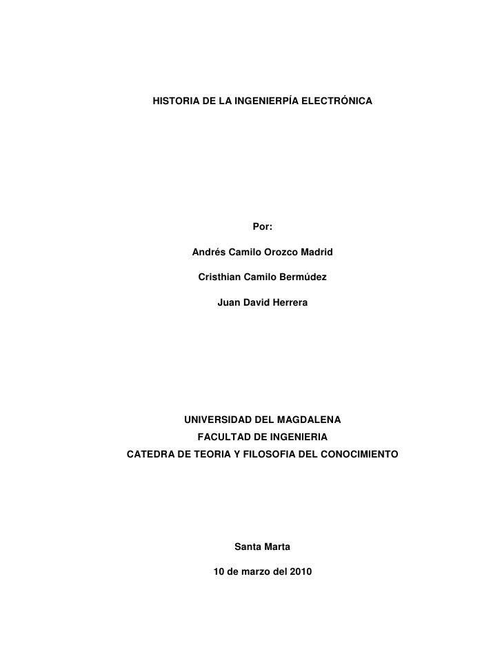 HISTORIA DE LA INGENIERPÍA ELECTRÓNICA <br />Por:<br />Andrés Camilo Orozco Madrid<br />Cristhian Camilo Bermúdez<br />Jua...