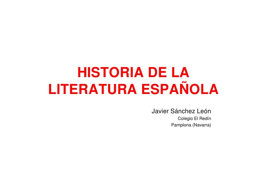 HISTORIA DE LA LITERATURA ESPAÑOLA            Javier Sánchez León                    Colegio El Redín                  Pam...
