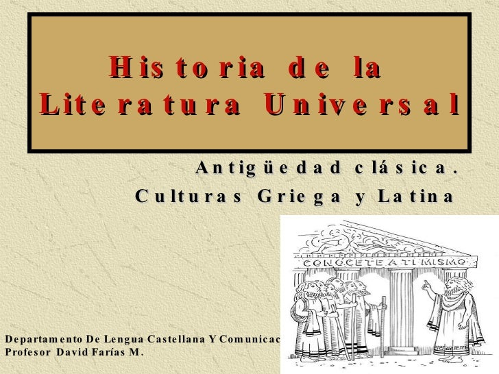 Historia de la Literatura Universal Antigüedad clásica. Culturas Griega y Latina Departamento De Lengua Castellana Y Comun...