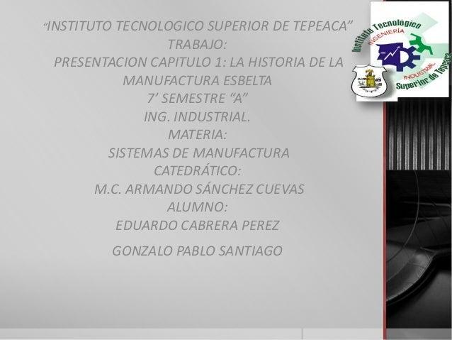 """""""INSTITUTO         TECNOLOGICO SUPERIOR DE TEPEACA""""                  TRABAJO: PRESENTACION CAPITULO 1: LA HISTORIA DE LA  ..."""