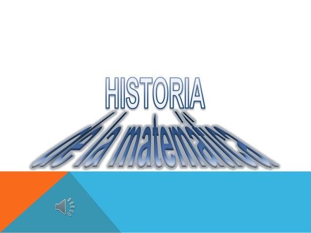 BREVE HISTORIA DE LA MATEMÁTICA  PRINCIPALES APORTES DE MATEMÁTICOS EN LA ANTIGUEDAD