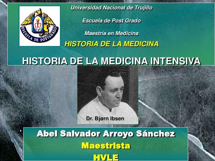 Universidad Nacional de TrujilloEscuela de Post GradoMaestría en MedicinaHISTORIA DE LA MEDICINAHISTORIA DE LA MEDICINA IN...