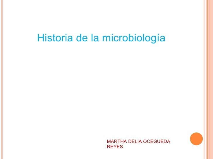 MARTHA DELIA OCEGUEDA REYES Historia de la microbiología