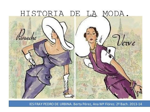 HISTORIA DE LA MODA.  IES FRAY PEDRO DE URBINA. Berta Pérez, Ana Mª Flórez. 2º Bach. 2013-14