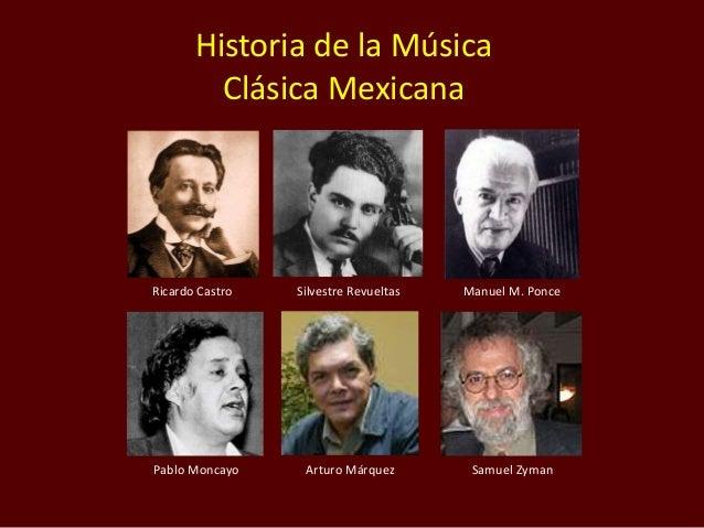 Historia de la Música Clásica Mexicana Ricardo Castro Silvestre Revueltas Manuel M. Ponce Pablo Moncayo Arturo Márquez Sam...