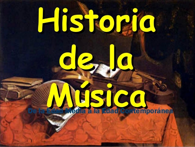 HistoriaHistoria de lade la MúsicaMúsicaDe la Edad Media a la Edad Contemporánea