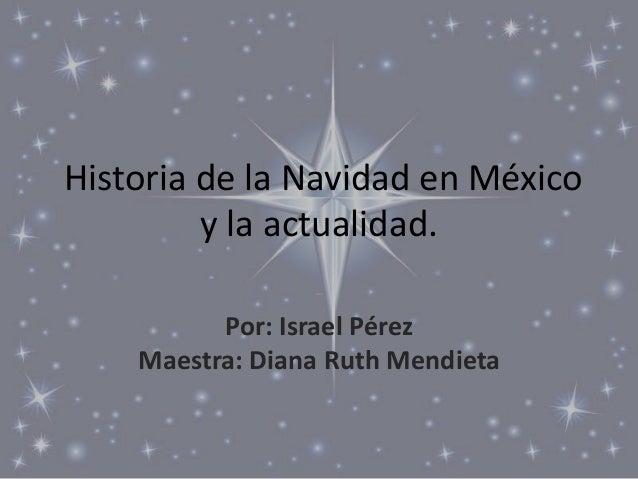 Historia de la Navidad en México y la actualidad. - Por: Israel Pérez Maestra: Diana Ruth Mendieta