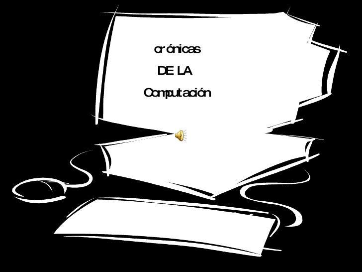 crónicas DE LA  Computación