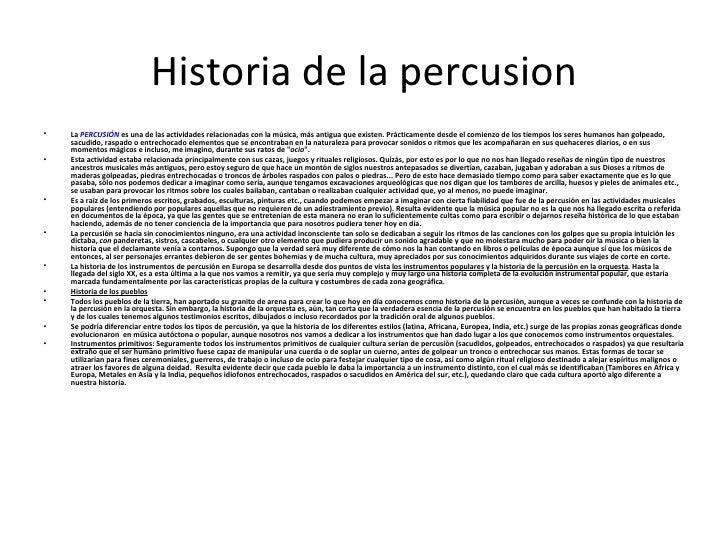 Historia de la percusion <ul><li>La  PERCUSIÓN  es una de las actividades relacionadas con la música, más antigua que exis...