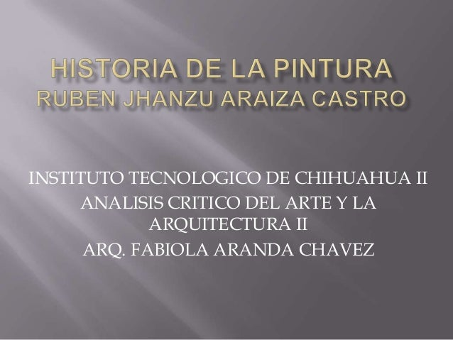 INSTITUTO TECNOLOGICO DE CHIHUAHUA IIANALISIS CRITICO DEL ARTE Y LAARQUITECTURA IIARQ. FABIOLA ARANDA CHAVEZ