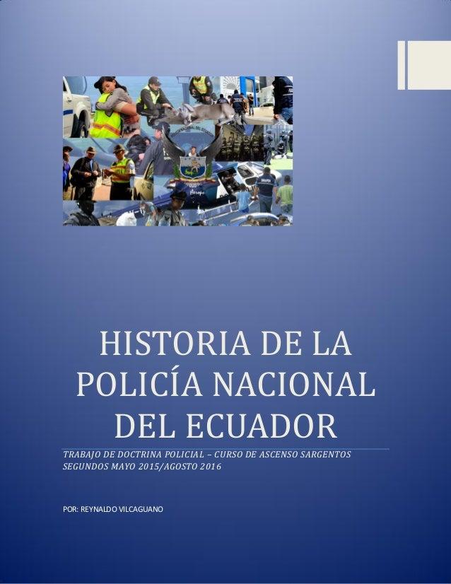 HISTORIA DE LA POLICIA NACIONAL DEL ECUADOR TRABAJO DE DOCTRINA POLICIAL – CURSO DE ASCENSO SARGENTOS SEGUNDOS MAYO 2015/A...