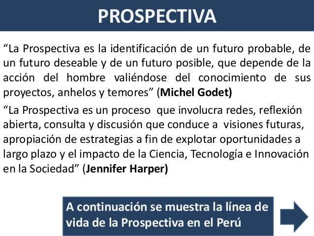 """PROSPECTIVA""""La Prospectiva es la identificación de un futuro probable, deun futuro deseable y de un futuro posible, que de..."""