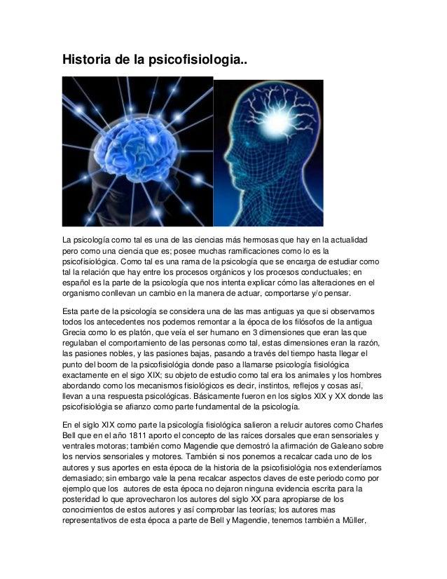 Historia de la psicofisiologia..La psicología como tal es una de las ciencias más hermosas que hay en la actualidadpero co...
