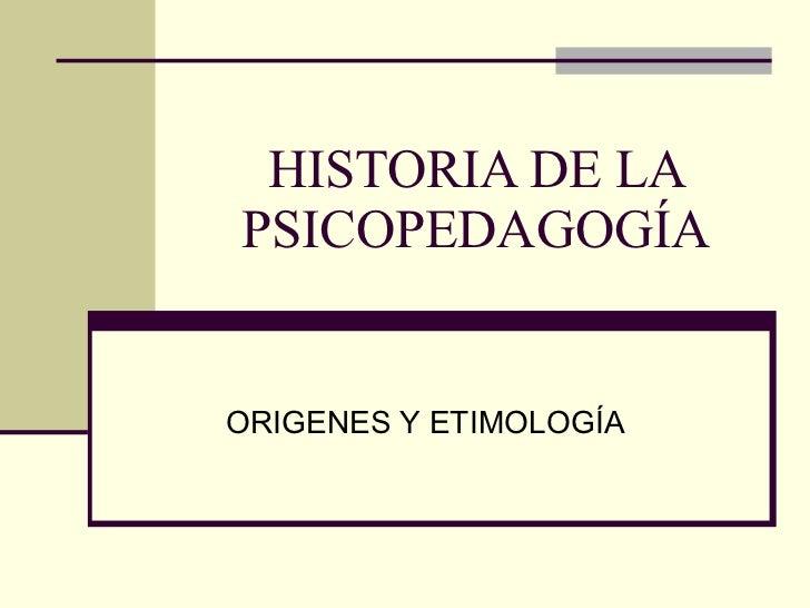 HISTORIA DE LA PSICOPEDAGOGÍA ORIGENES Y ETIMOLOGÍA