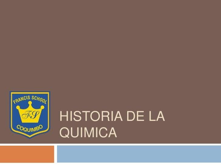 HISTORIA DE LAQUIMICA