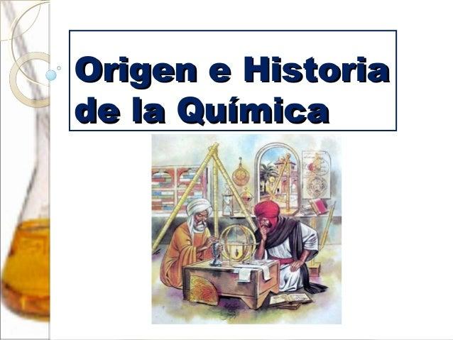 Origen e HistoriaOrigen e Historia de la Químicade la Química