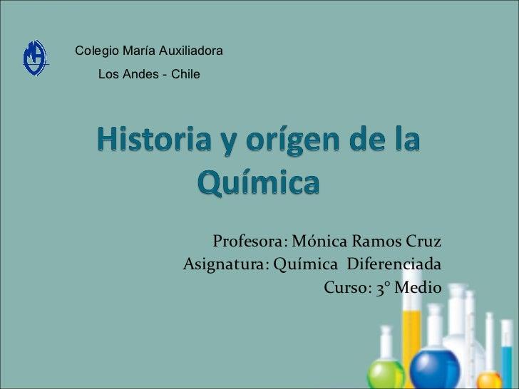 Profesora: Mónica Ramos Cruz Asignatura: Química  Diferenciada Curso: 3° Medio Colegio María Auxiliadora Los Andes - Chile