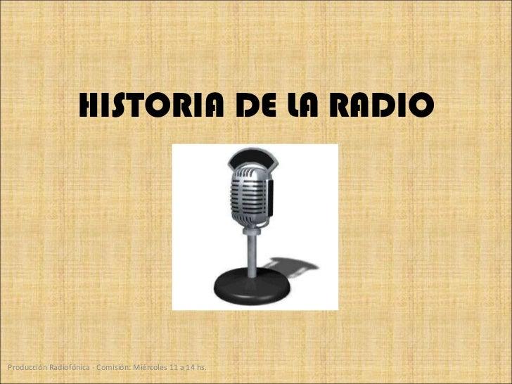 HISTORIA DE LA RADIO Producción Radiofónica - Comisión: Miércoles 11 a 14 hs.