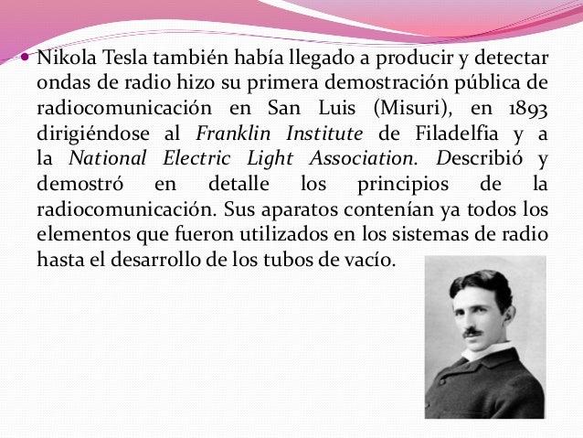  La telegrafía sin hilos llega de la mano con Guillermo  Marconi en 1896, quien obtuvo la primera patente británica sobre...