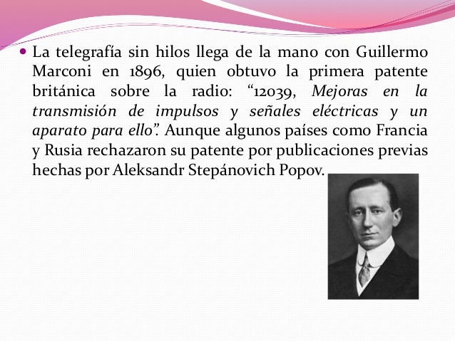  El 7 de mayo de 1895  Popov había presentado un receptor capaz de detectar ondas electromagnéticas. Diez meses después, ...