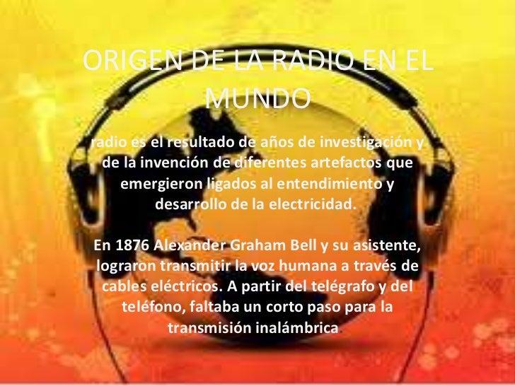 ORIGEN DE LA RADIO EN EL        MUNDOradio es el resultado de años de investigación y  de la invención de diferentes artef...