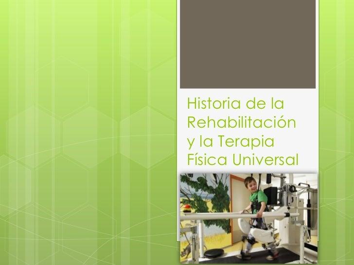 Historia de laRehabilitacióny la TerapiaFísica Universal