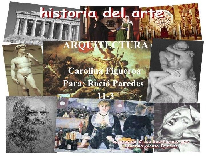 ARQUITECTURA Carolina Figueroa   Para: Roció Paredes   11-3 +