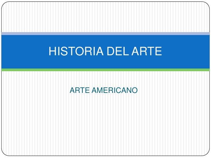ARTE AMERICANO<br />HISTORIA DEL ARTE<br />