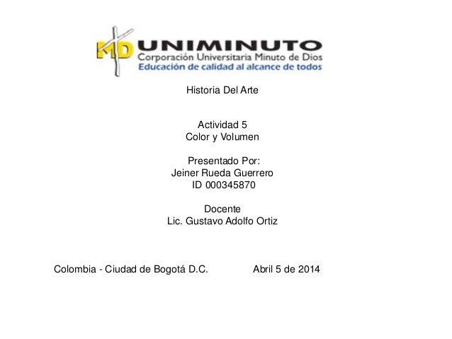 Historia Del Arte Actividad 5 Color y Volumen Presentado Por: Jeiner Rueda Guerrero ID 000345870 Docente Lic. Gustavo Adol...