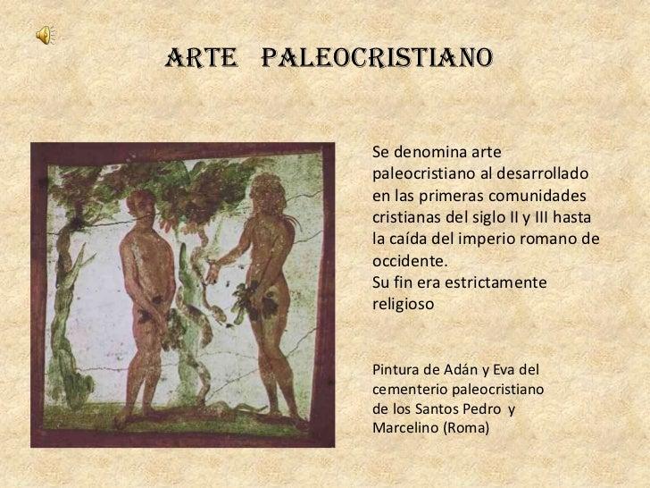 Arte Paleocristiano           Se denomina arte           paleocristiano al desarrollado           en las primeras comunida...