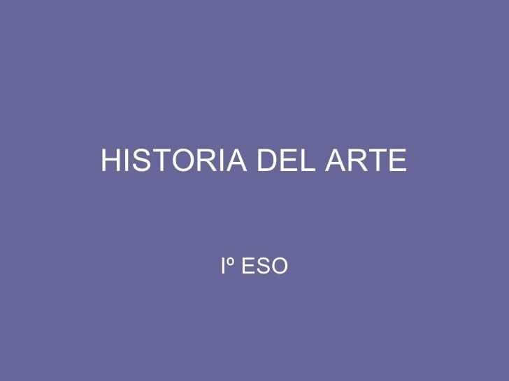 HISTORIA DEL ARTE      Iº ESO
