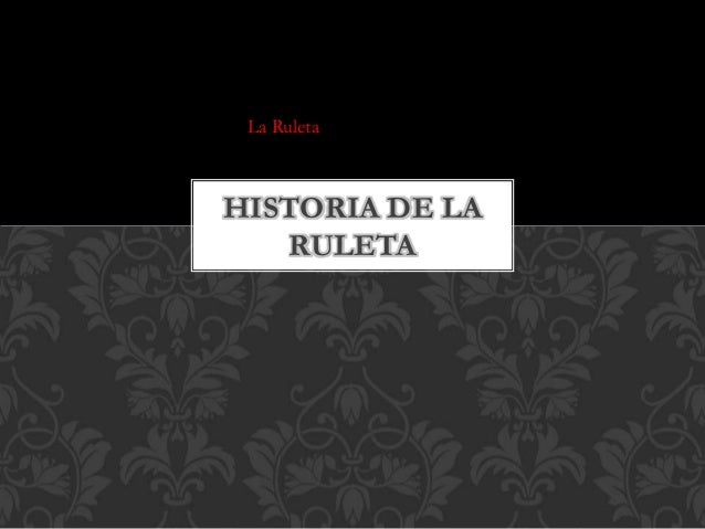 La Ruleta HISTORIA DE LA RULETA