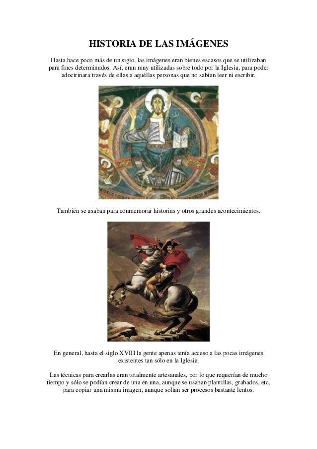 HISTORIA DE LAS IMÁGENES Hasta hace poco más de un siglo, las imágenes eran bienes escasos que se utilizabanpara fines det...