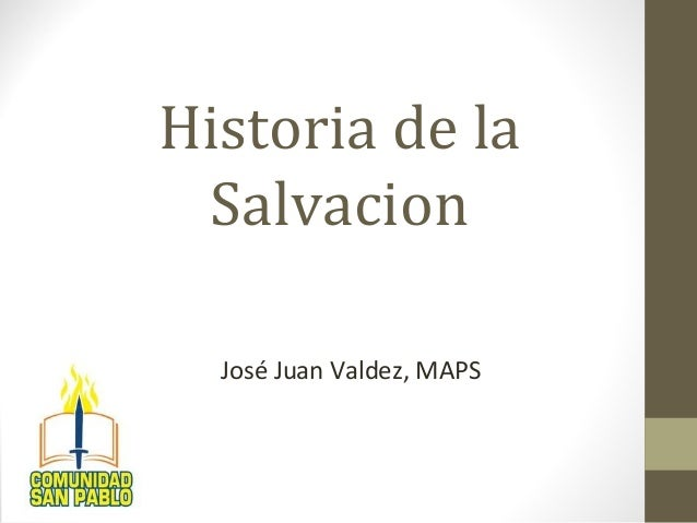 Historia de la Salvacion José Juan Valdez, MAPS