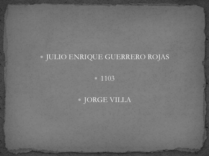  JULIO ENRIQUE GUERRERO ROJAS             1103         JORGE VILLA