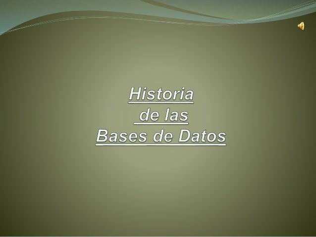 Bases de Datos  El término bases de datos fue escuchado por primera  vez en un simposio celebrado en California en 1963.  ...