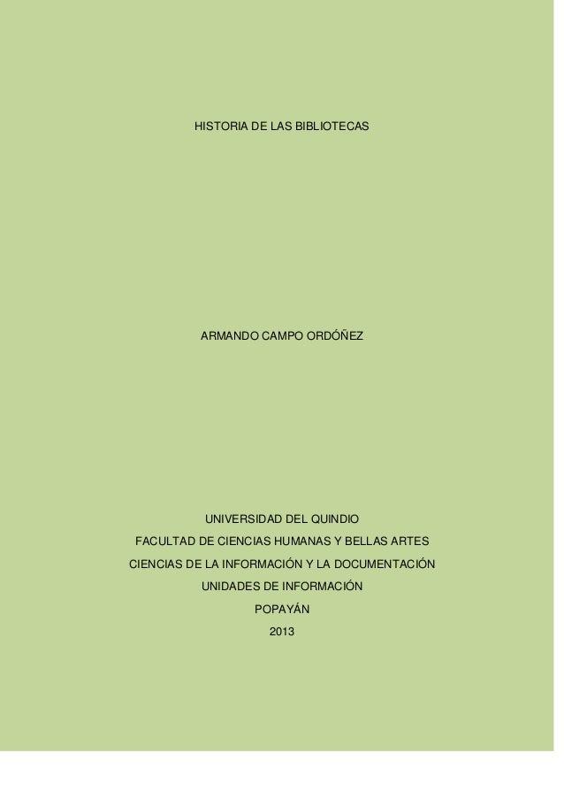 HISTORIA DE LAS BIBLIOTECAS ARMANDO CAMPO ORDÓÑEZ UNIVERSIDAD DEL QUINDIO FACULTAD DE CIENCIAS HUMANAS Y BELLAS ARTES CIEN...
