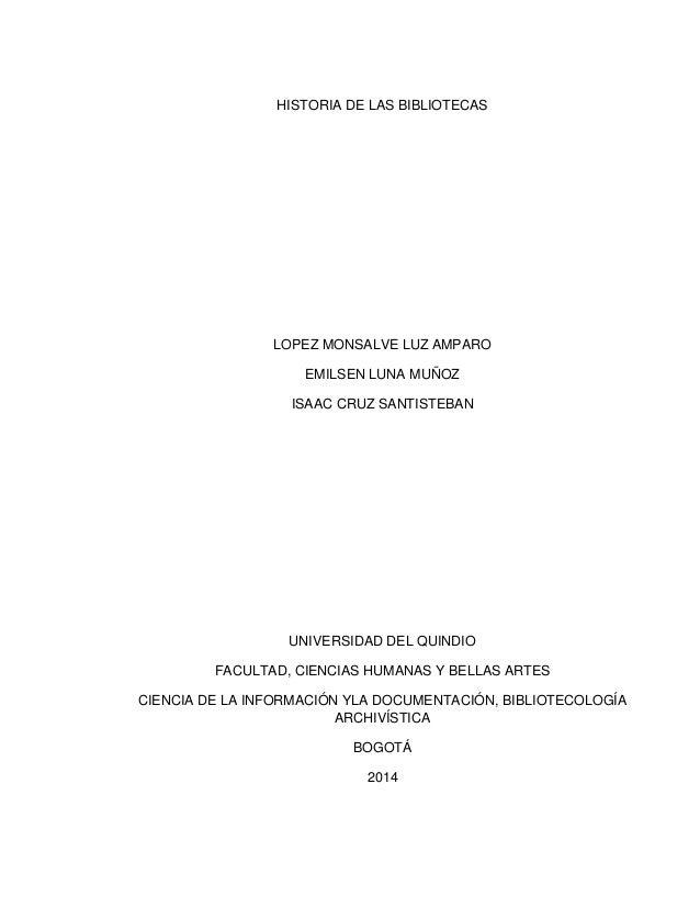 HISTORIA DE LAS BIBLIOTECAS  LOPEZ MONSALVE LUZ AMPARO EMILSEN LUNA MUÑOZ ISAAC CRUZ SANTISTEBAN  UNIVERSIDAD DEL QUINDIO ...