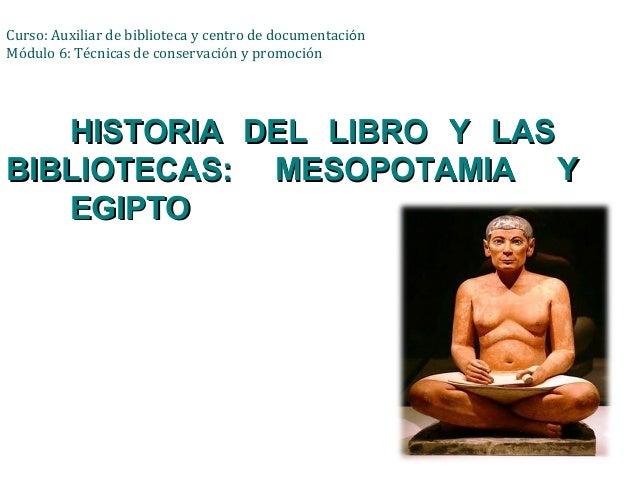 Curso: Auxiliar de biblioteca y centro de documentación Módulo 6: Técnicas de conservación y promoción  HISTORIA DEL LIBRO...