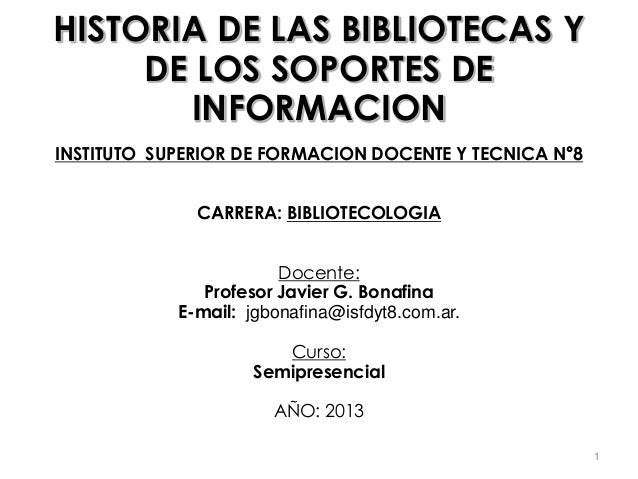 HISTORIA DE LAS BIBLIOTECAS Y DE LOS SOPORTES DE INFORMACION INSTITUTO SUPERIOR DE FORMACION DOCENTE Y TECNICA N°8 CARRERA...