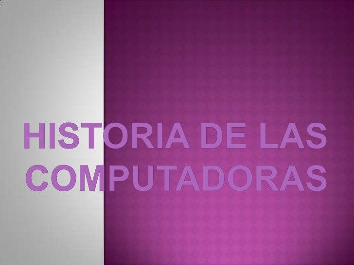 HISTORIA DE LAS COMPUTADORAS<br />