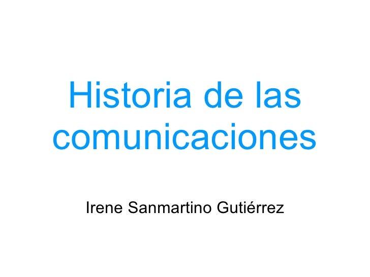 Historia de las comunicaciones Irene Sanmartino Gutiérrez