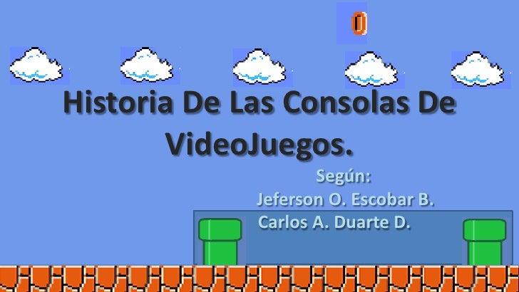 Historia De Las Consolas De VideoJuegos.<br />                                      Según:<br />                          ...