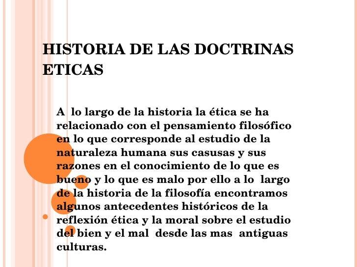 HISTORIA DE LAS DOCTRINAS ETICAS A  lo largo de la historia la ética se ha relacionado con el pensamiento filosófico en lo...