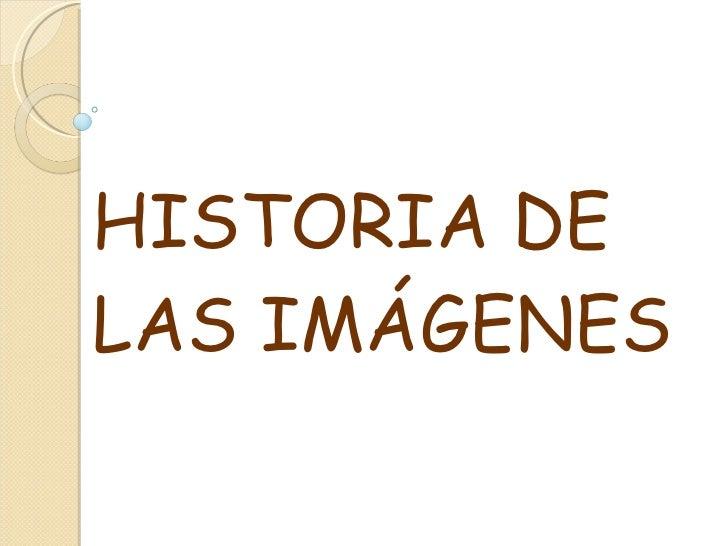HISTORIA DE LAS IMÁGENES