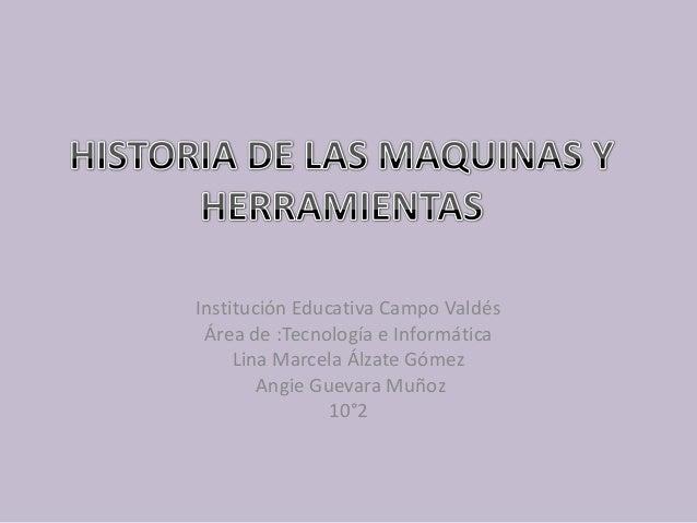 Institución Educativa Campo Valdés Área de :Tecnología e Informática Lina Marcela Álzate Gómez Angie Guevara Muñoz 10°2